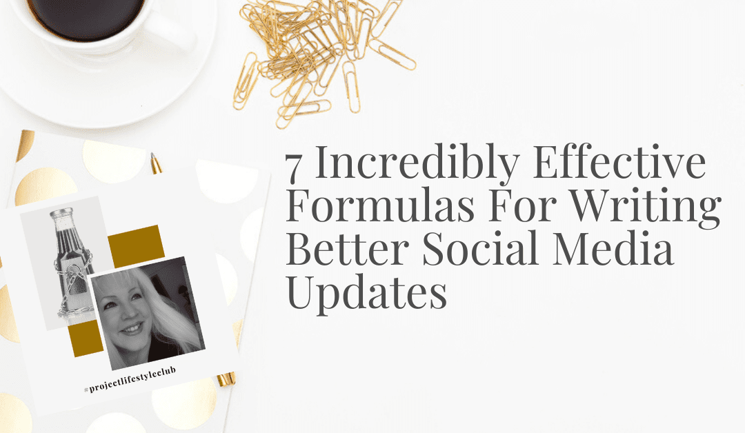 7 Incredibly Effective Formulas For Writing Better Social Media Updates