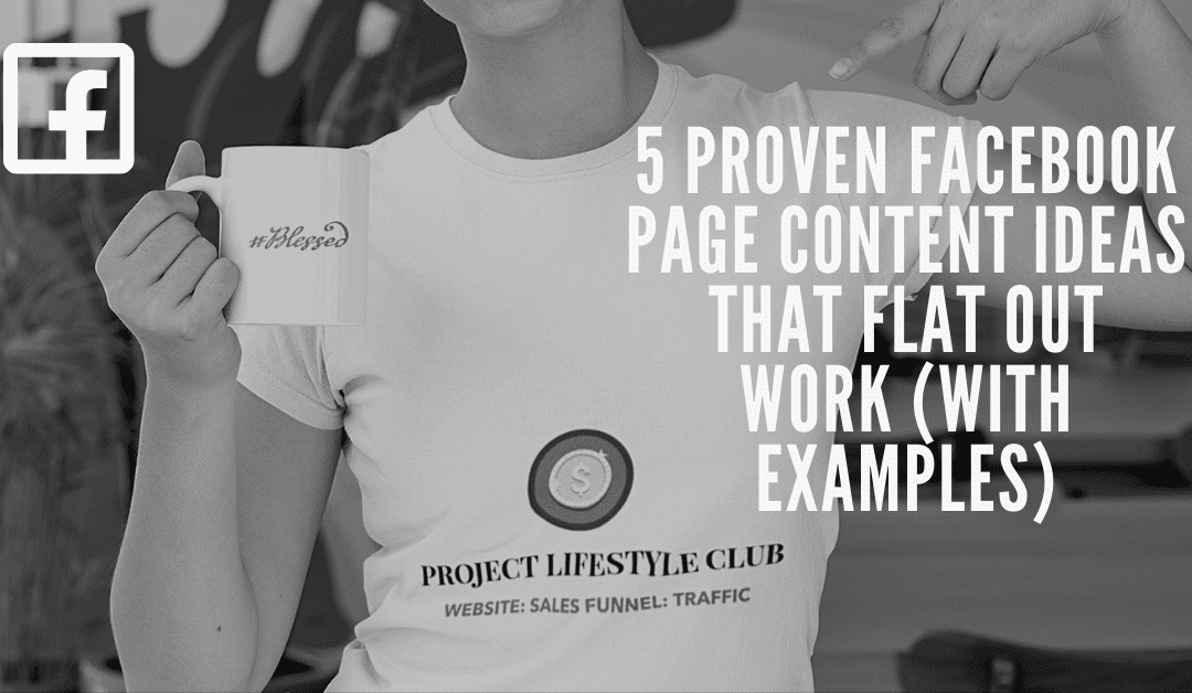 5 Proven Facebook Page Content Ideas That Flat Out Work (With Examples)